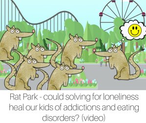 Rat Park - could solving for loneliness heal our kids of addictions and eating disorders- (video)
