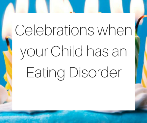 Celebrations when your Child has an Eating Disorder