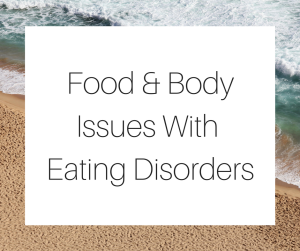 Food & Body Issues With Eating Disorders