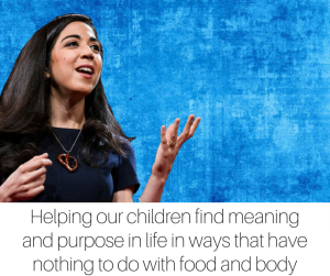 Helping our children find meaning and purpose in life in ways that have nothing to do with food and body-3