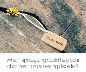 How to apologize to a child who has an eating disorder when you think your parenting mistakes are to blame-3