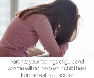 Parents_ your feelings of guilt and shame will not help your child heal from an eating disorder-2