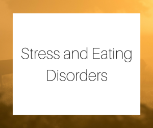 Stress and Eating Disorders