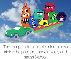 The fear parade- a simple mindfulness trick to help kids manage anxiety and stress (video) (2)