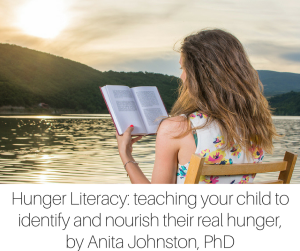 Hunger Literacy_ teaching your child to identify and nourish their real hunger, by Anita Johnston, PhD-2