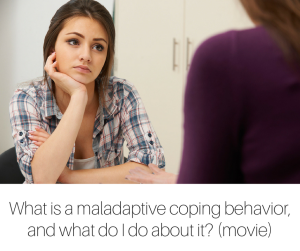 What is a maladaptive coping behavior, and what do I do about it? For parents who have children who have eating disorders (movie)
