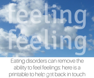 Eating disorders can remove the ability to feel feelings- here is a printable to help get back in touch