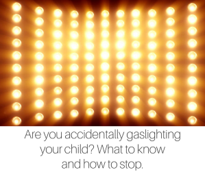 Are you accidentally gaslighting your child- (6)
