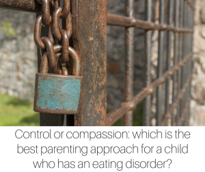 Control or compassion- which is the best parenting approach for a child who has an eating disorder- (1)