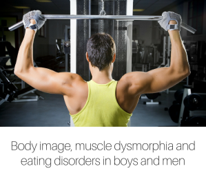 Body image, muscle dysmorphia and eating disorders in boys and men (1)